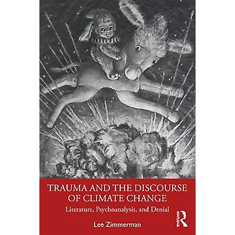 Trauma and the Discourse of Climate Change by Lee Zimmerman