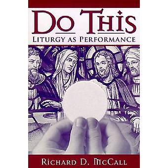 Do This - Liturgia como Performance por Richard D. McCall - 9780268034993
