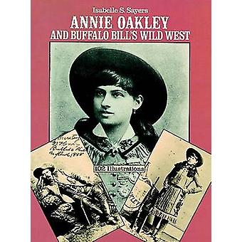 Annie Oakley and Buffalo Bill's Wild West by Isabelle S. Sayers - 978