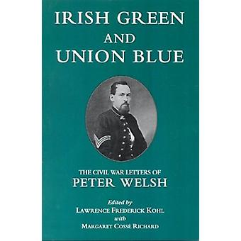 Irish Green and Union Blue - The Civil War Letters of Peter Welsh - Co