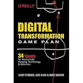 Digital Transformation Game Plan - 34 Tenets for Masterfully Merging T