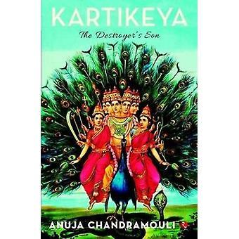 KARTIKEYA - The Destroyer's Son by Anuja Chandramouli - 9788129149114