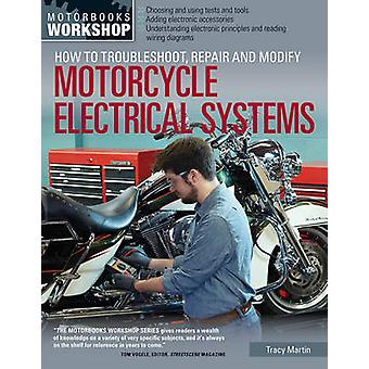 How to Troubleshoot Repair and Modify Motorcycle Electrical Systems by Tracy Martin