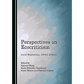 Perspectives on Ecocriticism  Local Beginnings Global Echoes