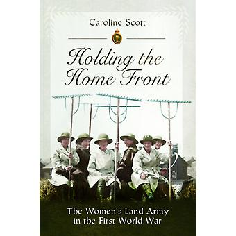 Holding the Home Front by Caroline Scott