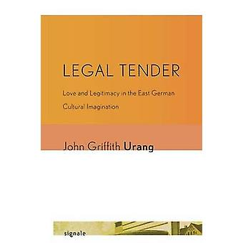 Legal Tender - Love and Legitimacy in the East German Cultural Imagina
