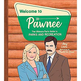 Welcome to Pawnee - The Ultimate Fan's Guide to Parks and Recreation b