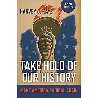 Ta tag i vår historia - Make America Radical Again av Harvey J. Kay