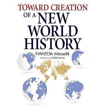 Toward Creation of a New World History by Haneda Masashi - 9784866580