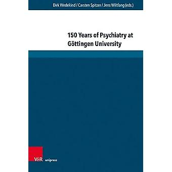 150 Years of Psychiatry at Gottingen University - Lectures given at th