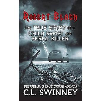 Robert Black by C. L. Swinney - 9781517624156 Book