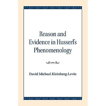 Reason and Evidence in Husserls Phenomenology by KleinbergLevin & David Michael