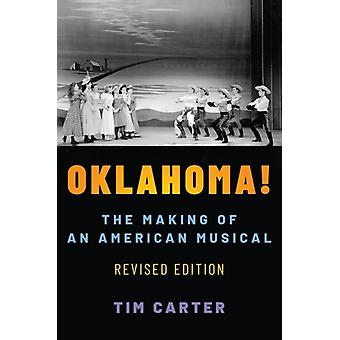 Oklahoma  The Making of an American Musical Revised and Expanded Edition by Tim Carter
