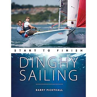 Dinghy Sailing Start to Finish by Pickthall & Barry