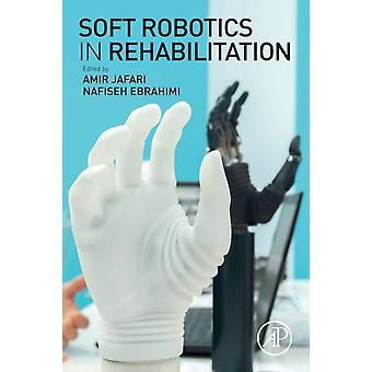 Soft Robotics in Rehabilitation by Edited by Amir Jafari & Edited by Nafiseh Ebrahimi