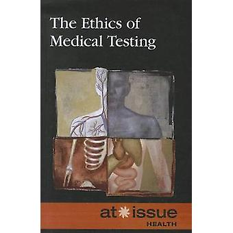 The Ethics of Medical Testing by Tamara Thompson - 9780737759037 Book