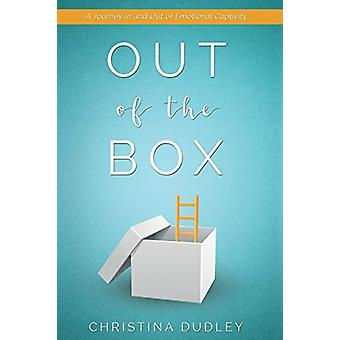 Out of the Box - A Journey in and Out of Emotional Captivity by Christ
