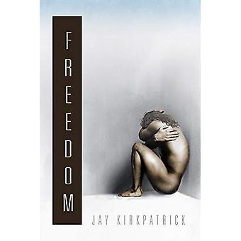 Freedom by Jay Kirkpatrick - 9781623802837 Book