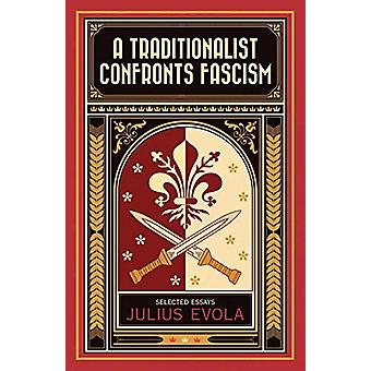 A Traditionalist Confronts Fascism by Julius Evola - 9781910524022 Bo