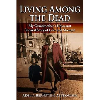 Living among the Dead - My Grandmother's Holocaust Survival Story of L