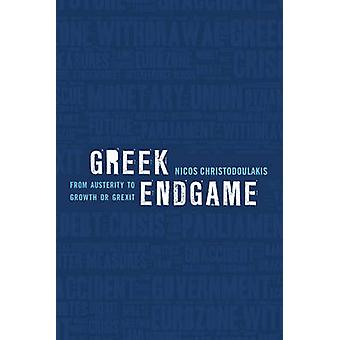 Greek Endgame From Austerity to Growth or Grexit