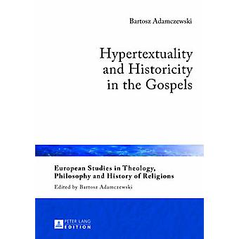 Hypertextuality and Historicity in the Gospels 3 European Studies in Theology Philosophy and History of Religions