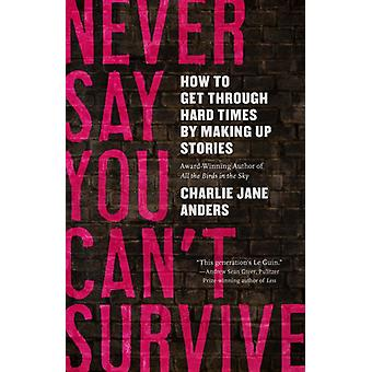 Never Say You Cant Survive by Charlie Jane Anders