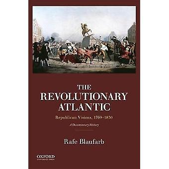El Atlántico revolucionario - visiones republicanas - 1760 - 1830 - un Documen