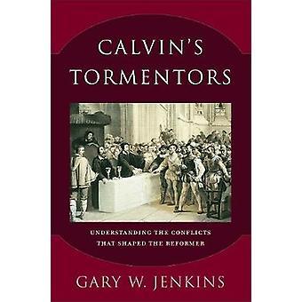 Calvins Peiniger - Verständnis der Konflikte, die die Refo geprägt
