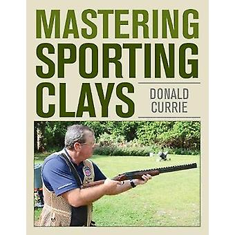 Mastering Sporting Clays da Don Currie - 9780811719971 libro
