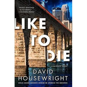 Like to Die - A Mckenzie Novel by David Housewright - 9781250094537 Bo