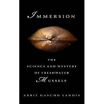 Immersion - The Science and Mystery of Freshwater Mussels by Abbie Gas