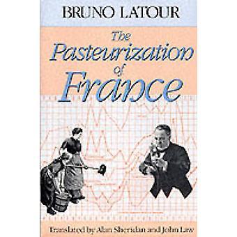 The Pasteurization of France by Bruno Latour - Alan Sheridan - John L