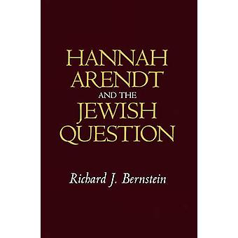 Hannah Arendt and the Jewish Question by Richard J. Bernstein - 97807