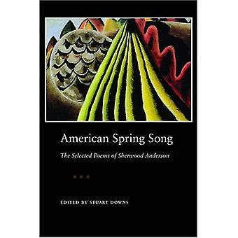 Amerikaanse Spring Song: The Selected Poems of Sherwood Anderson