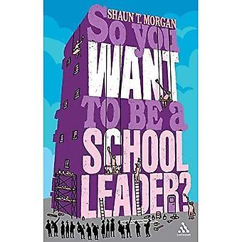Dus wilt u een School-leider? (Dus je wilt worden? (Continuum))