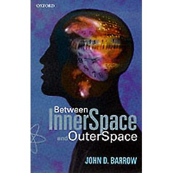 Between Inner Space and Outer Space by Barrow & John D.