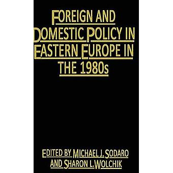 Foreign and Domestic Policy in Eastern Europe in the 1980s  Trends and Prospects by Sodaro & Michael J.