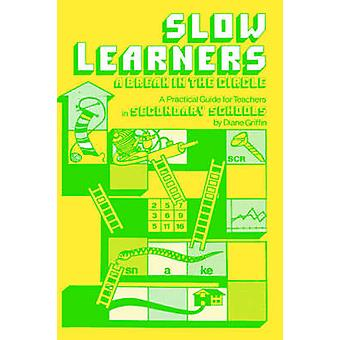 Slow Learners A Break in the Circle A Practical Guide for Teachers by Griffin & Diane