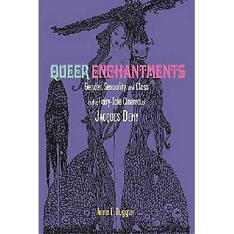 Queer Enchantments Gender Sexuality and Class in the FairyTale Cinema of Jacques Demy by Duggan & Anne E