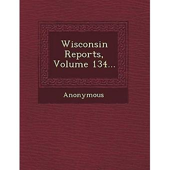 Wisconsin Reports Volume 134... by Anonymous