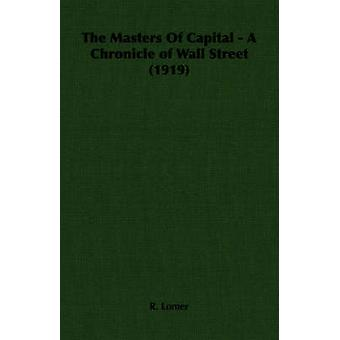 I maestri del capitale A Chronicle di Wall Street 1919 da Lomer & R.