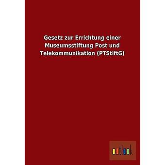 Gesetz Zur Errichtung Einer Museumsstiftung innlegget Und Telekommunikation Ptstiftg av Ohne Autor