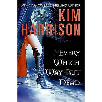 Every Which Way But Dead by Kim Harrison - 9780061567322 Book
