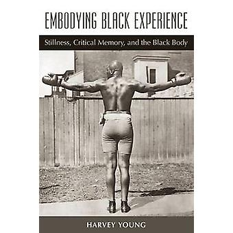 Embodying Black Experience - Stillness - Critical Memory - and the Bla