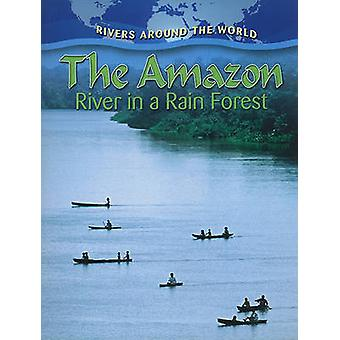 The Amazon - The River in a Rain Forest by Molly Aloian - 978077877465