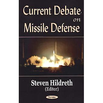 Current Debate on Missile Defense by Steven A. Hildreth - 97815903397
