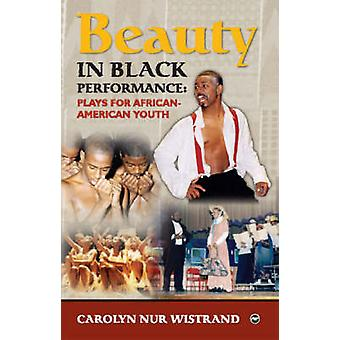 Beauty In Black Performance - Plays for African-American Youth by Caro