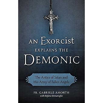 An Exorcist Explains the Demonic - The Antics of Satan and His Army of