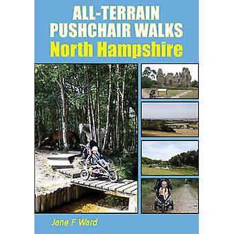 All-Terrain Pushchair Walks - North Hampshire by Jane F. Ward - 978185